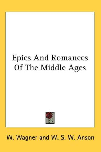 Epics And Romances Of The Middle Ages by W. Wagner