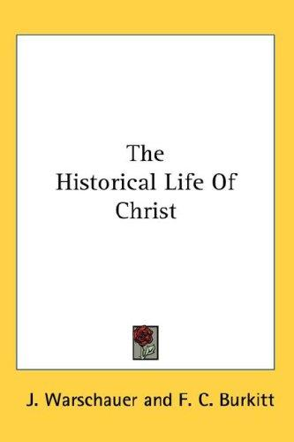 The Historical Life Of Christ by J. Warschauer