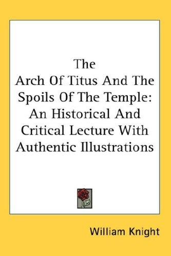 The Arch Of Titus And The Spoils Of The Temple by William Knight
