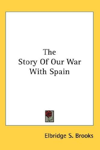 The Story Of Our War With Spain by Elbridge Streeter Brooks