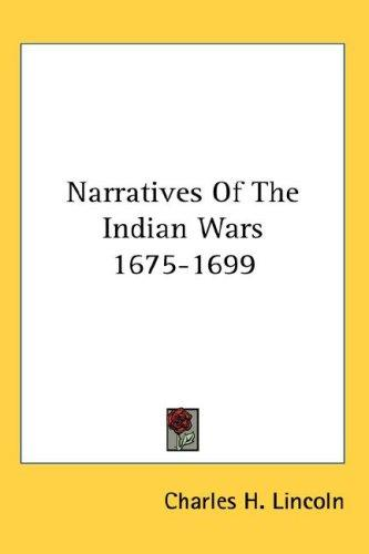 Narratives Of The Indian Wars 1675-1699 by Charles H. Lincoln